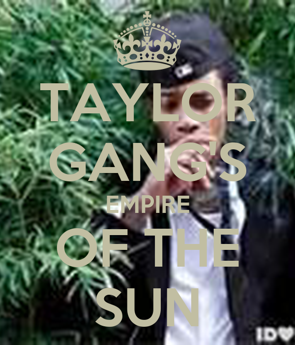 TAYLOR GANG'S EMPIRE OF THE SUN