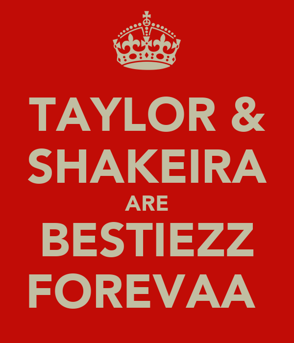 TAYLOR & SHAKEIRA ARE BESTIEZZ FOREVAA♡