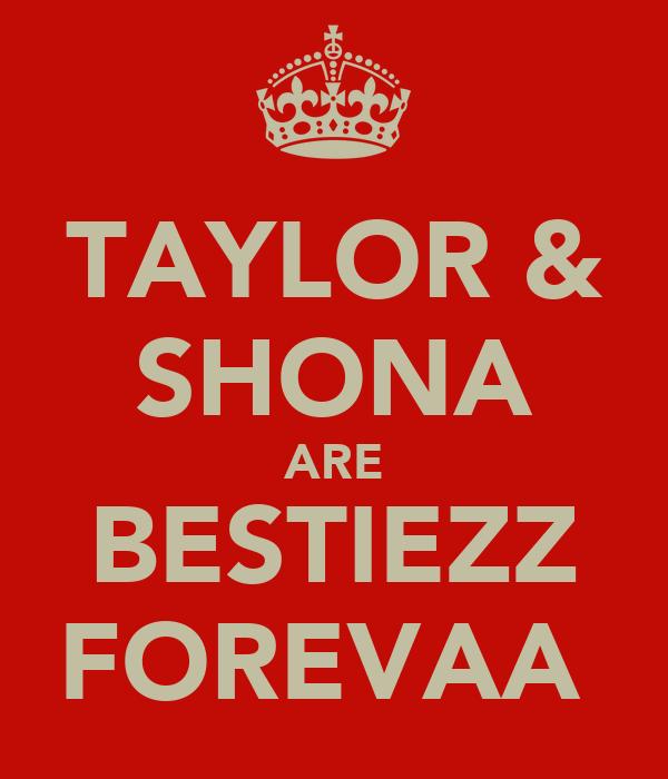 TAYLOR & SHONA ARE BESTIEZZ FOREVAA♡