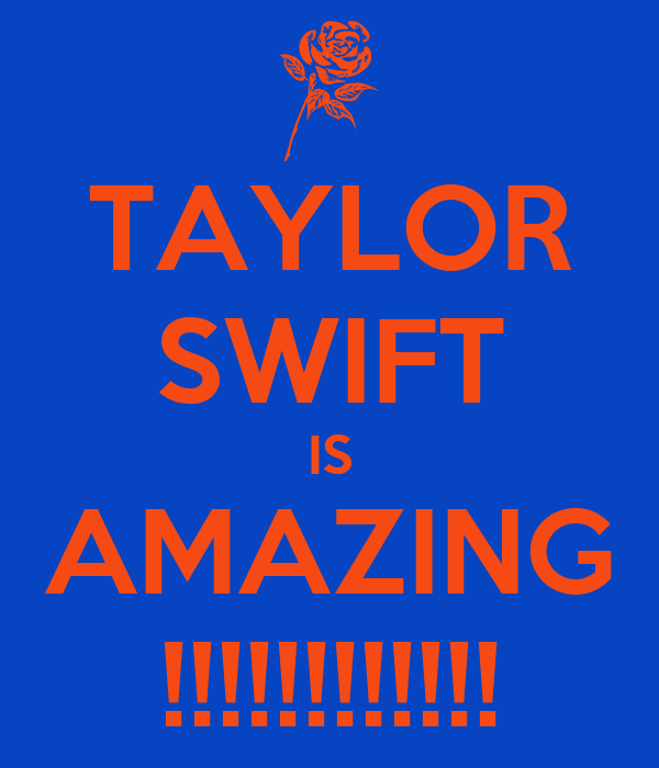 TAYLOR SWIFT IS AMAZING !!!!!!!!!!!!