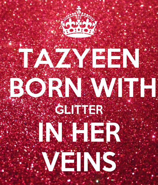 TAZYEEN  BORN WITH GLITTER IN HER VEINS