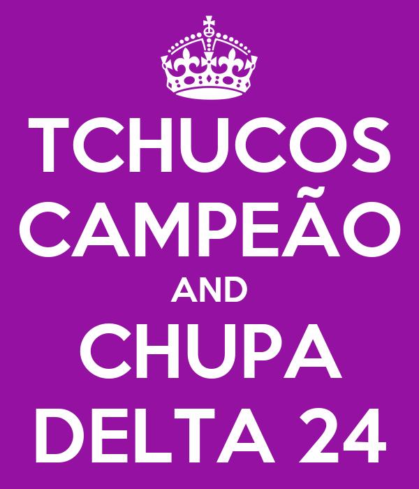 TCHUCOS CAMPEÃO AND CHUPA DELTA 24
