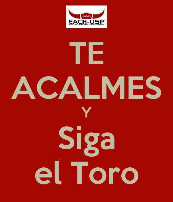 TE ACALMES Y Siga el Toro