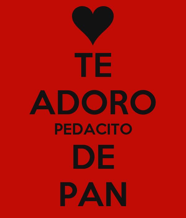 TE ADORO PEDACITO DE PAN