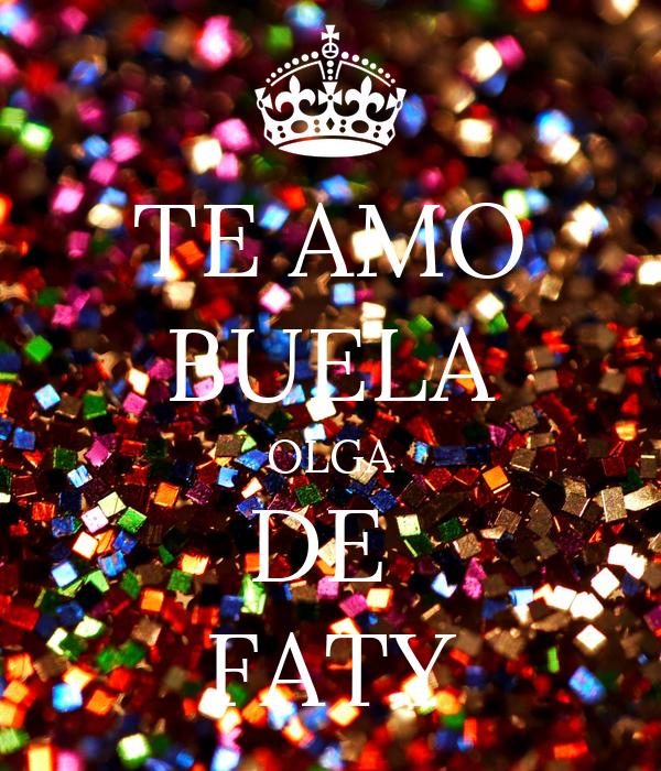 TE AMO BUELA OLGA DE  FATY