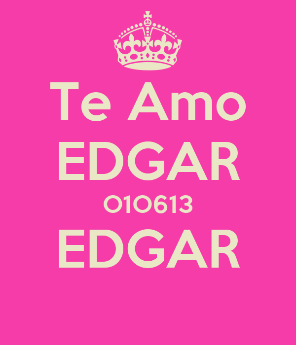 Te Amo EDGAR O1O613 EDGAR