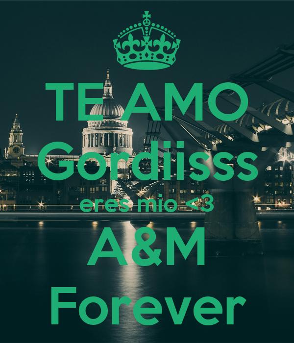 TE AMO Gordiisss eres mio <3 A&M Forever