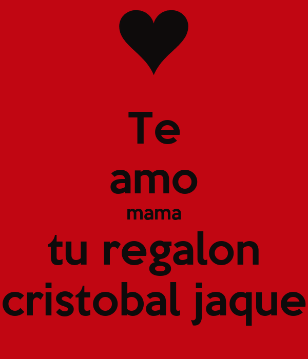 Te amo mama tu regalon cristobal jaque