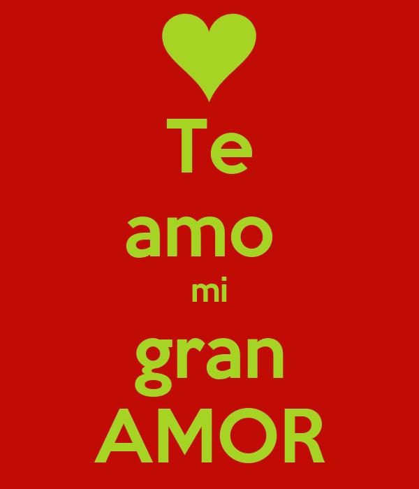 Te amo  mi gran AMOR