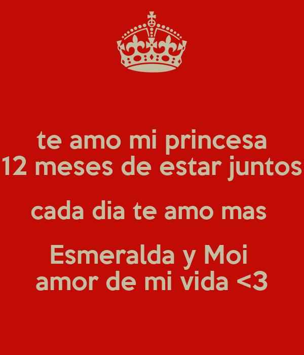 te amo mi princesa 12 meses de estar juntos cada dia te amo mas  Esmeralda y Moi  amor de mi vida <3