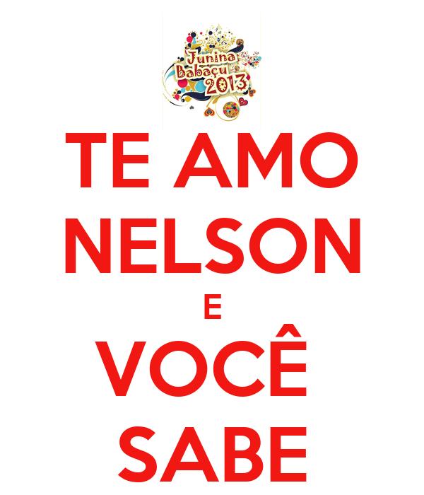 TE AMO NELSON E VOCÊ  SABE