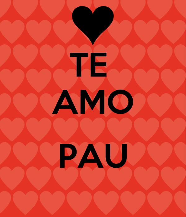 TE  AMO  PAU