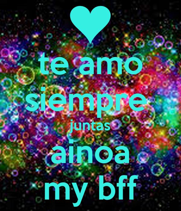 te amo siempre  juntas ainoa my bff