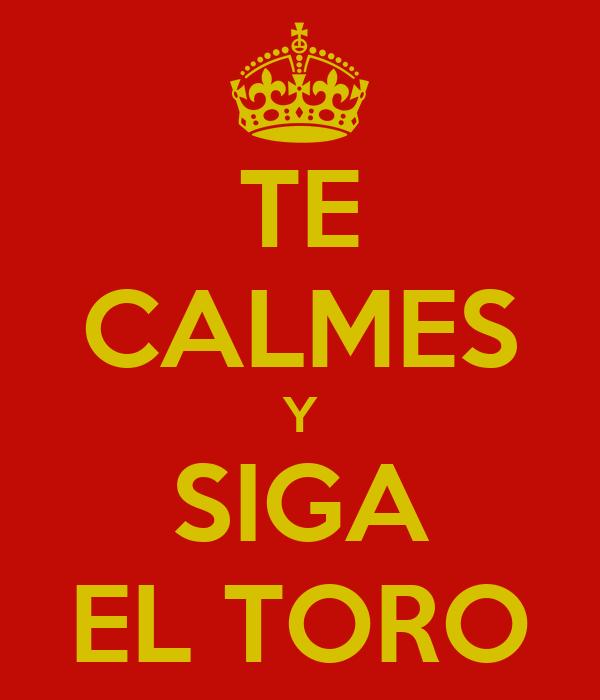 TE CALMES Y SIGA EL TORO