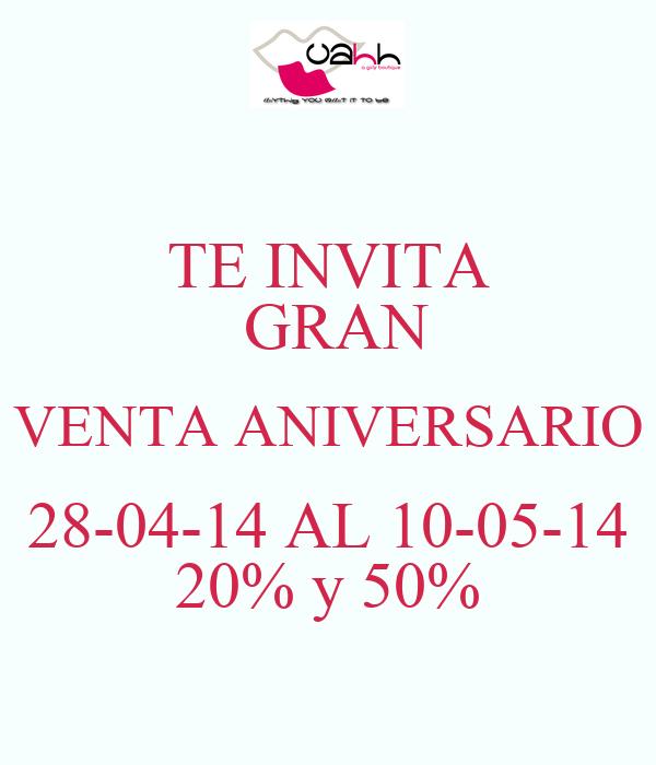 TE INVITA  GRAN VENTA ANIVERSARIO 28-04-14 AL 10-05-14 20% y 50%