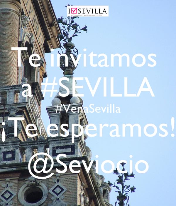 Te invitamos  a #SEVILLA #VenaSevilla ¡Te esperamos! @Seviocio