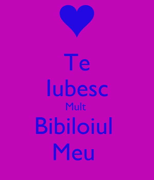 Te Iubesc Mult  Bibiloiul  Meu