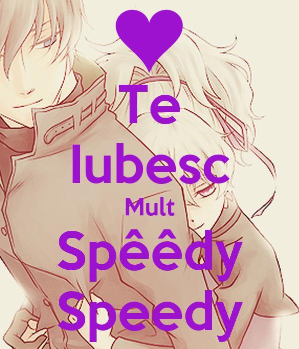 Te Iubesc Mult Spêêdy Speedy
