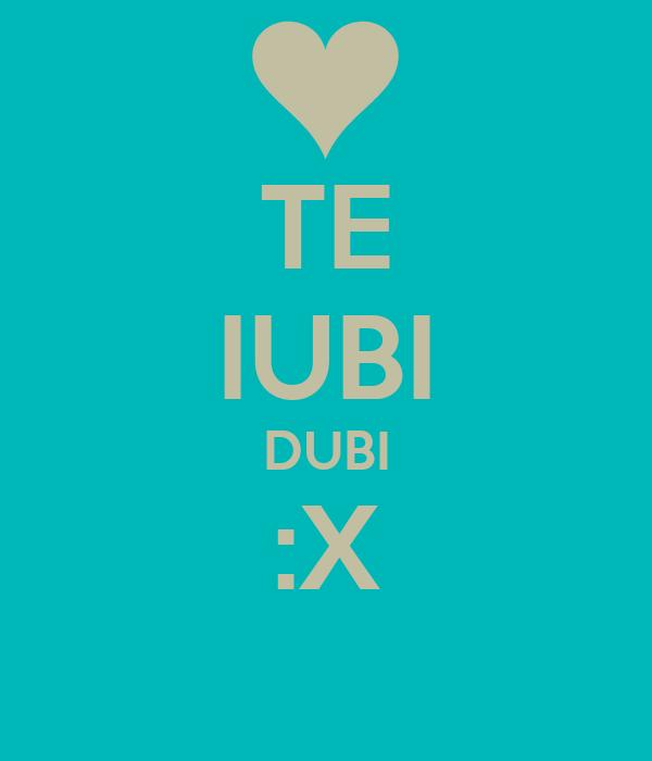 TE IUBI DUBI :X