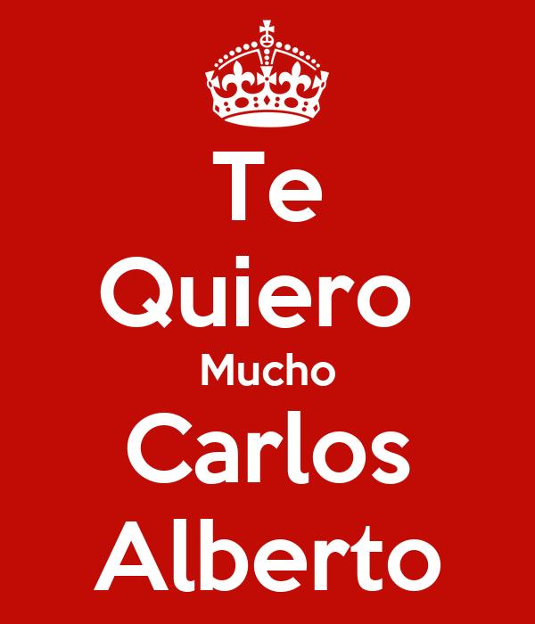 Te Quiero  Mucho Carlos Alberto