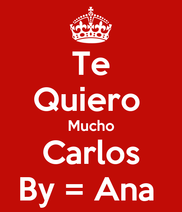 Te Quiero  Mucho Carlos By = Ana
