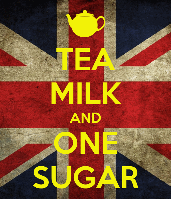 TEA MILK AND ONE SUGAR