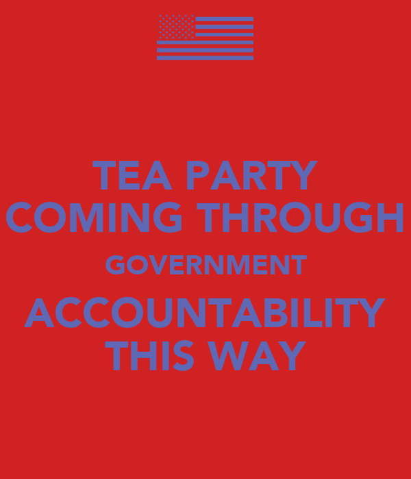 TEA PARTY COMING THROUGH GOVERNMENT ACCOUNTABILITY THIS WAY