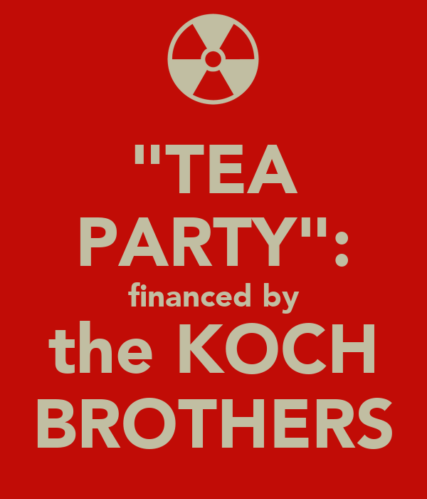 """""""TEA PARTY"""": financed by the KOCH BROTHERS"""