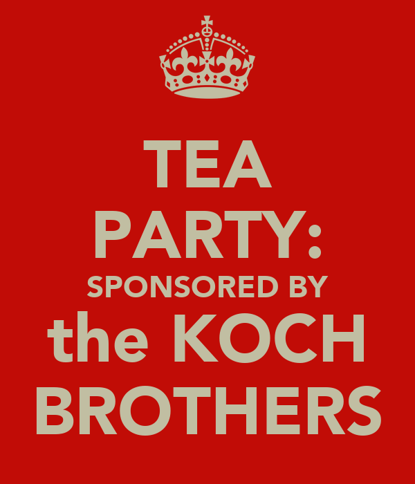 TEA PARTY: SPONSORED BY the KOCH BROTHERS