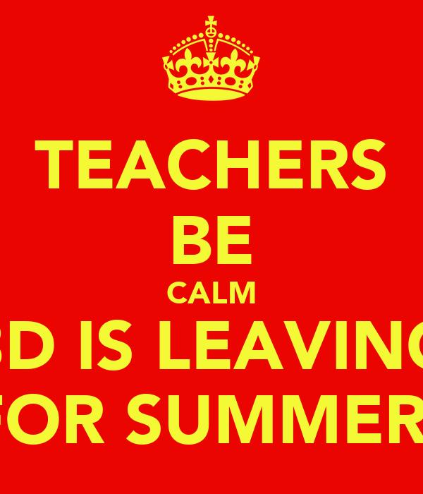 TEACHERS BE CALM 8D IS LEAVING FOR SUMMER!