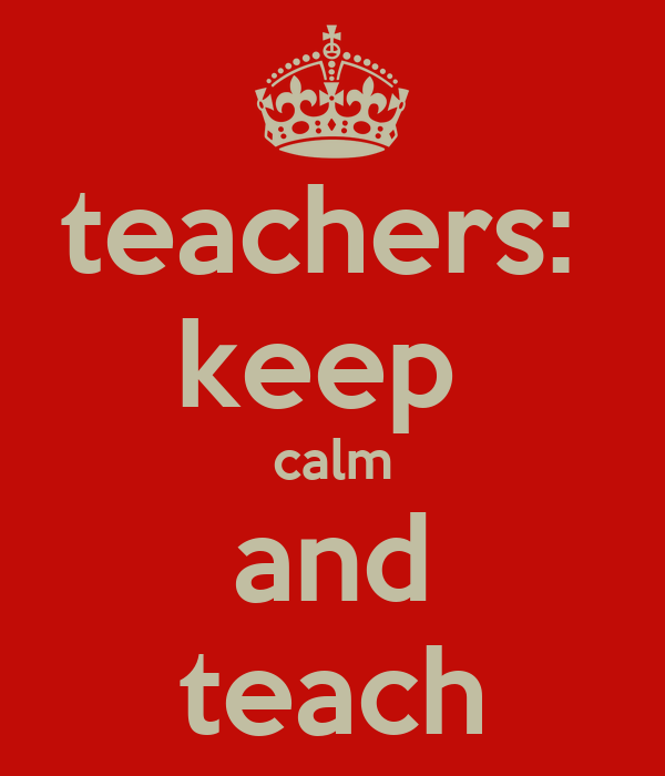 teachers:  keep  calm and teach