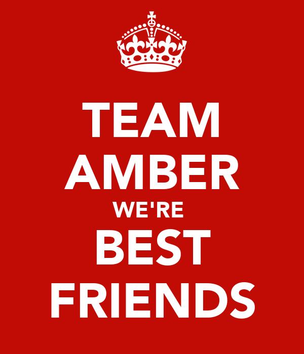TEAM AMBER WE'RE  BEST FRIENDS