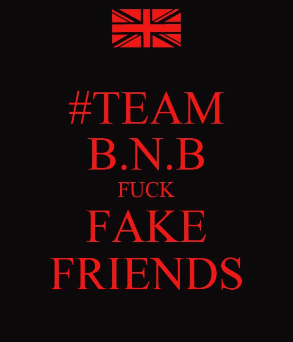 #TEAM B.N.B FUCK FAKE FRIENDS