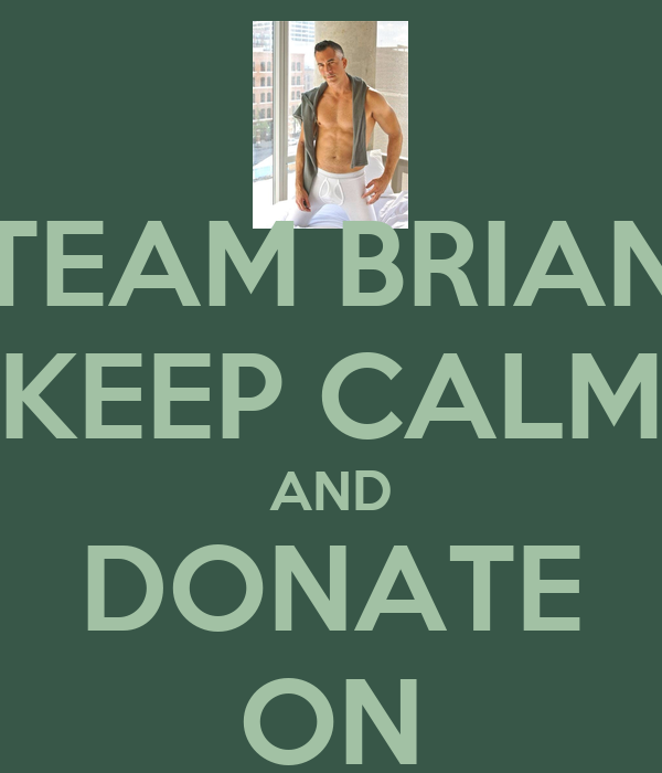 TEAM BRIAN KEEP CALM AND DONATE ON