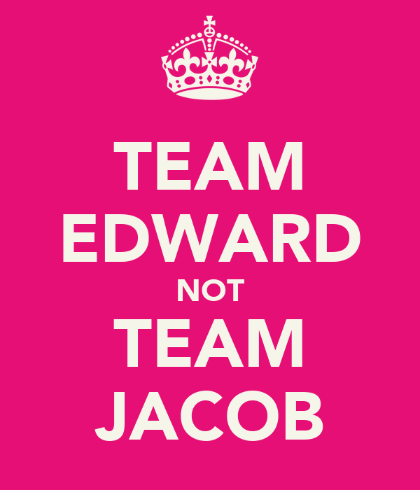 TEAM EDWARD NOT TEAM JACOB