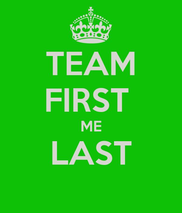TEAM FIRST  ME LAST