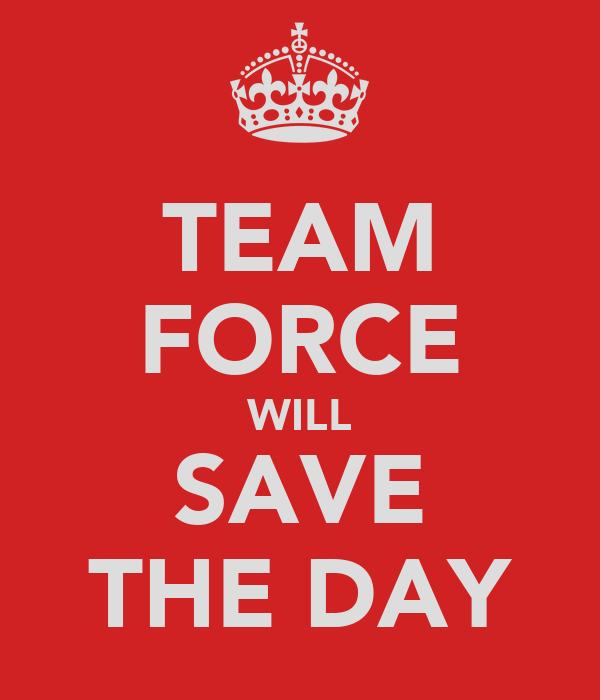 TEAM FORCE WILL SAVE THE DAY