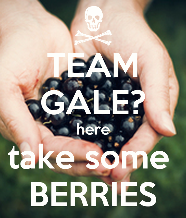 TEAM GALE? here take some  BERRIES