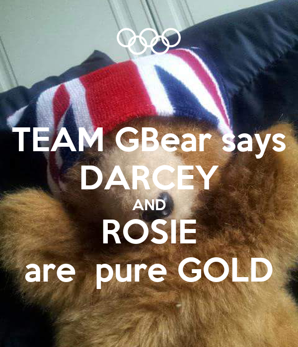TEAM GBear says DARCEY AND ROSIE are  pure GOLD