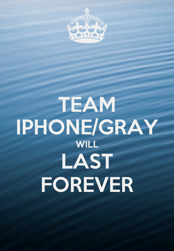 TEAM IPHONE/GRAY WILL LAST FOREVER