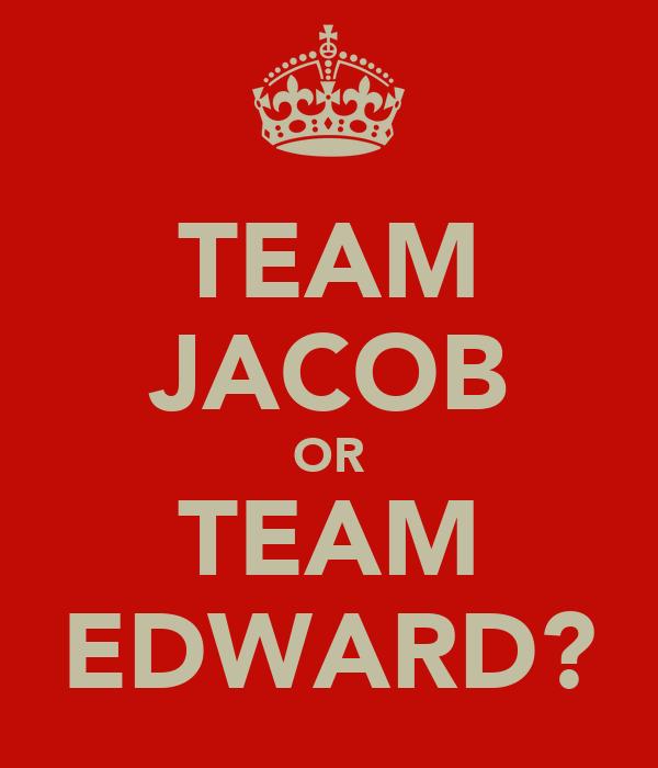 TEAM JACOB OR TEAM EDWARD?