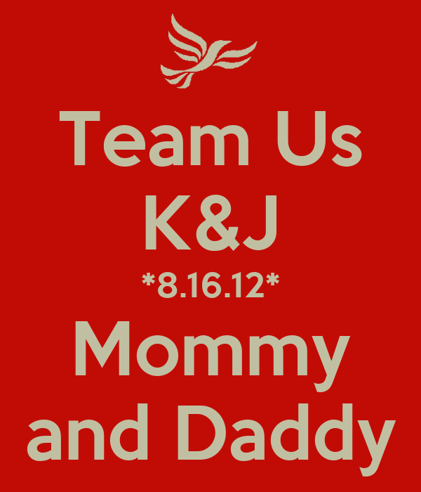 Team Us K&J *8.16.12* Mommy and Daddy