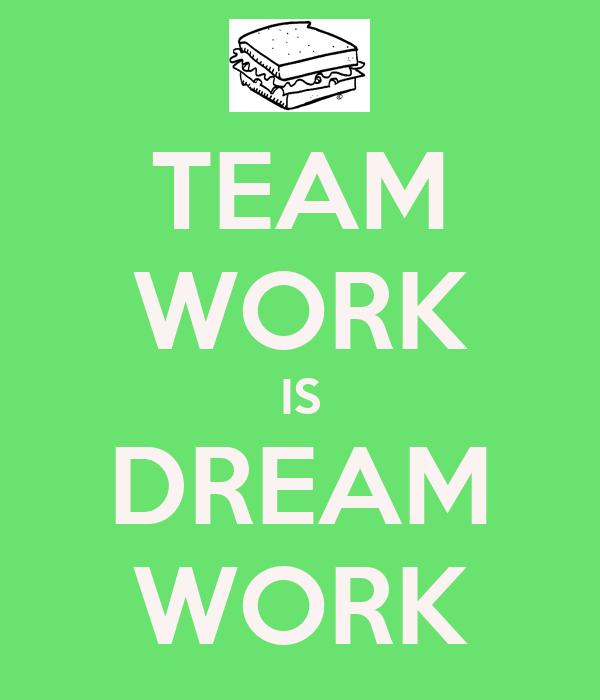 TEAM WORK IS DREAM WORK