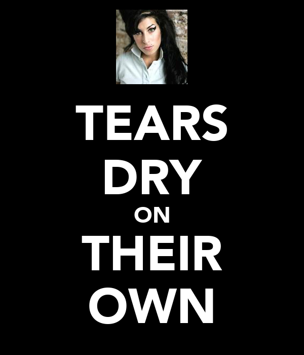 TEARS DRY ON THEIR OWN