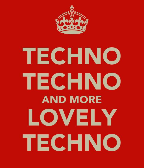 TECHNO TECHNO AND MORE LOVELY TECHNO