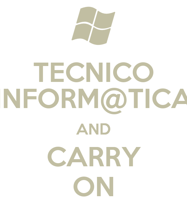TECNICO INFORM@TICA AND CARRY ON
