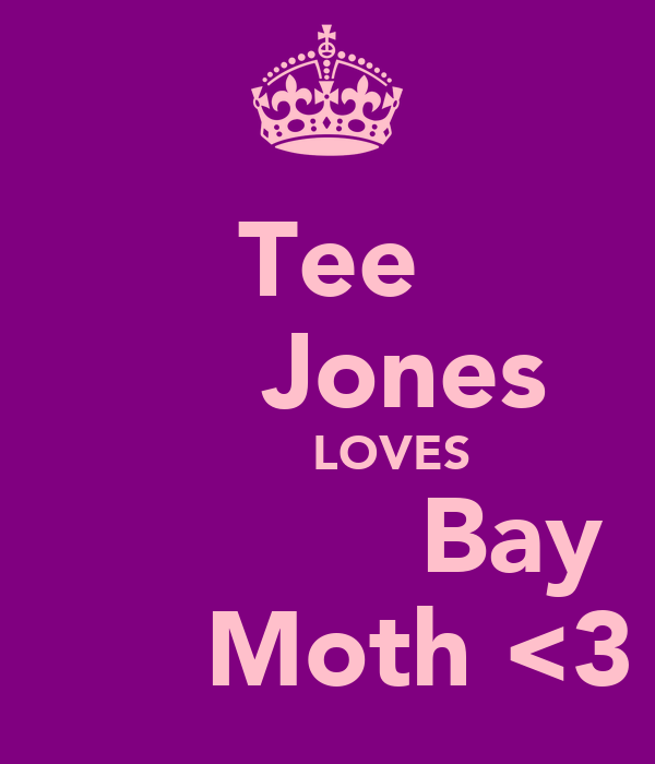 Tee      Jones          LOVES              Bay        Moth <3