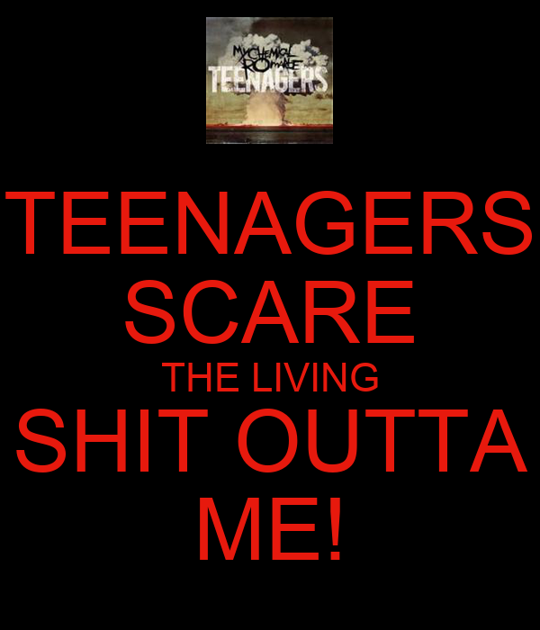 TEENAGERS SCARE THE LIVING SHIT OUTTA ME!