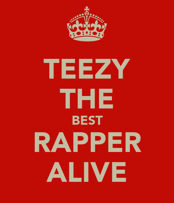 TEEZY THE BEST RAPPER ALIVE