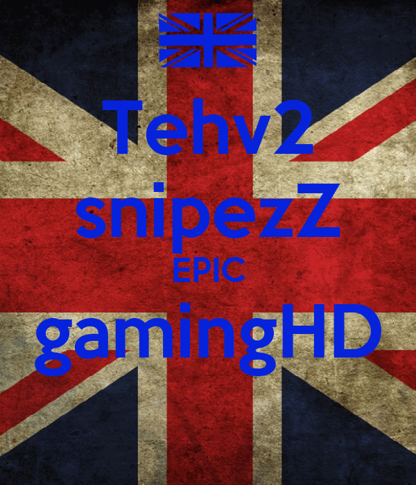 Tehv2 snipezZ EPIC gamingHD